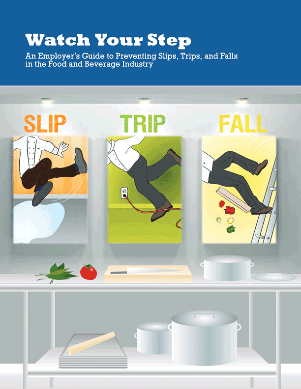 Watch Your Step: An Employer's Guide to Preventing Slips, Trips and Falls in the Food & Beverage Industry